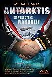Antarktis - die verbotene Wahrheit: Schaltstelle Geheimer Weltraumprogramme, Zentrale für interplanetaren Sklavenhandel, Landeplatz außerirdischer Flüchtlinge