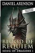 La geste des dragons T01 Le sang de requiem de Daniel Arenson