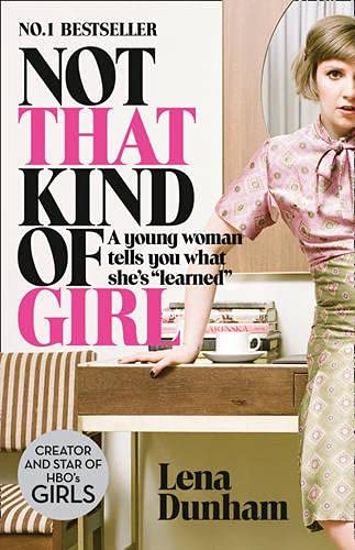 Not That Kind Of Girl. A Young Woman Tells You What She's Learned