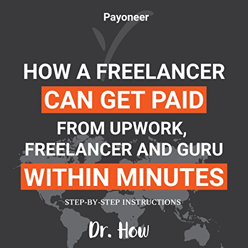 Payoneer: How a Freelancer Can Get Paid from Upwork, Freelancer, and Guru within Minutes audiobook cover art