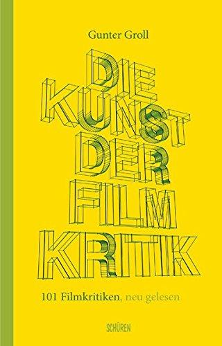 Die Kunst der Filmkritik: 110 Filmkritiken, neu gelesen