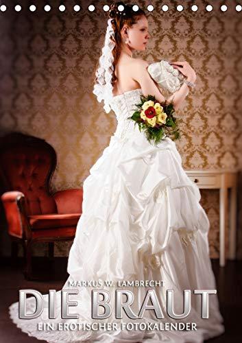 Die Braut - ein erotischer Fotokalender (Tischkalender 2021 DIN A5 hoch)