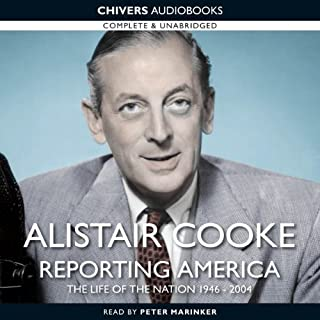 Alistair Cooke: Reporting America                   By:                                                                                                                                 Alistair Cooke                               Narrated by:                                                                                                                                 Peter Marinker                      Length: 18 hrs and 31 mins     8 ratings     Overall 4.5