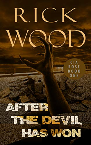After the Devil Has Won: A Post Apocalyptic Thriller (Cia Rose Book 1) by [Rick Wood]