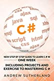 C#: New Step by Step Guide to Learn C # in One Week. Including Projects And Exercise to Mastering C#. Intermediate User - Andrew Sutherland
