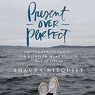 Present over Perfect     Leaving Behind Frantic for a Simpler, More Soulful Way of Living              By:                                                                                                                                 Shauna Niequist                               Narrated by:                                                                                                                                 Shauna Niequist                      Length: 4 hrs and 44 mins     66 ratings     Overall 4.5