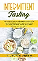 Intermittent Fasting: Discover the Way to Lose Weight Eating your Favorite Food. Enjoy the 16/8 + 101 Methods and the 30 Days Meal Plan. Burn Fat with Keto Diet and Eat Healthy