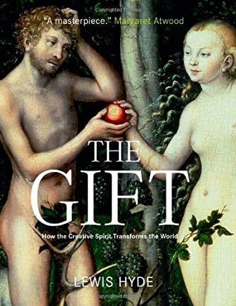 The Gift: How the Creative Spirit Transforms the World by Lewis Hyde (2006-11-02)