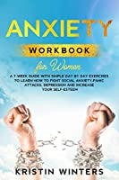 Anxiety Workbook for Women: A 7-Week Guide with Simple Day by Day Exercises To Learn How To Fight Social Anxiety, Panic Attacks, Depression And Increase Your Self-Esteem.