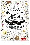 Ich will die Heldin meines Lebens sein: Mein kreatives Eintragbuch - Joachim Groh