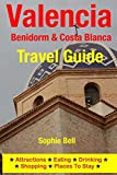 Valencia, Benidorm & Costa Blanca Travel Guide: Attractions, Eating, Drinking, Shopping & Places To Stay (English Edition)