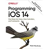 Programming iOS 14: Dive Deep into Views, View Controllers, and Frameworks (English Edition)