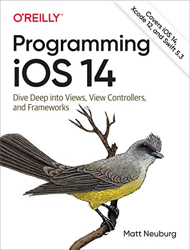 Programming iOS 14: Dive Deep into Views, View Controllers, and Frameworks (English...