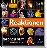 Reaktionen: Die faszinierende Welt der Chemie in über 600 Bildern