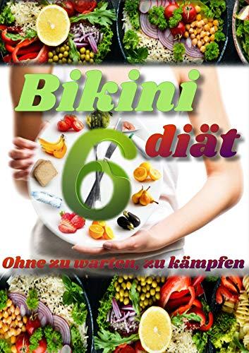 Diät Listen zum Bikini-Body: Ernährungs- und Lifestyleguide Gesund Abnehmen in wenigen tagen : 6 Diät listen zum bikini figur; 5 Kilogramm in wenigen Tagen verlieren