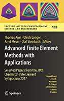 Advanced Finite Element Methods with Applications: Selected Papers from the 30th Chemnitz Finite Element Symposium 2017 (Lecture Notes in Computational Science and Engineering (128))