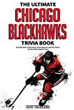 The Ultimate Chicago Blackhawks Trivia Book: A Collection of Amazing Trivia Quizzes and Fun Facts for Die-Hard Hawks Fans!