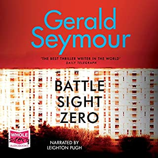 Battle Sight Zero                   By:                                                                                                                                 Gerald Seymour                               Narrated by:                                                                                                                                 Leighton Pugh                      Length: 17 hrs and 4 mins     14 ratings     Overall 3.7
