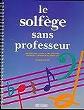 Le solfège sans professeur - Une méthode claire et des mélodies choisies à l'intention du débutant