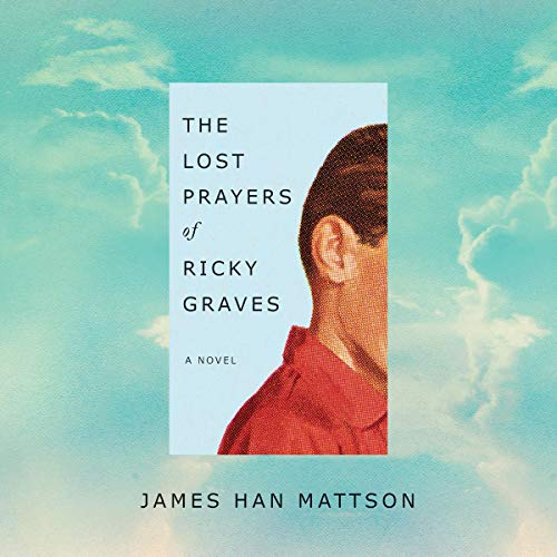 The Lost Prayers of Ricky Graves                   Written by:                                                                                                                                 James Han Mattson                               Narrated by:                                                                                                                                 Luke Daniels,                                                                                        Lauren Ezzo,                                                                                        Jesse Lee,                   and others                 Length: 9 hrs and 42 mins     1 rating     Overall 5.0