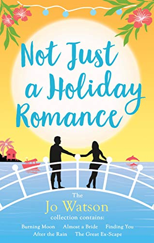 Not Just a Holiday Romance: Burning Moon, Almost a Bride, Finding You, After the Rain, The Great Ex-Scape + a bonus novella!: The ultimate summer escape! (English Edition)