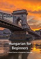 Hungarian for Beginners: A Short Course in Hungarian Language