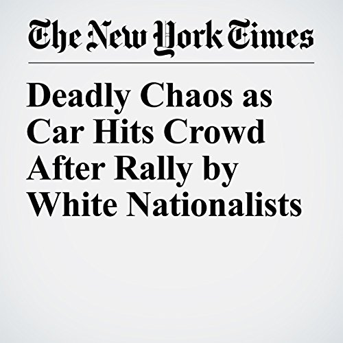 Deadly Chaos as Car Hits Crowd After Rally by White Nationalists copertina