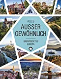 Alles, außer gewöhnlich: Unentdecktes Europa (KUNTH Unterwegs in ...: Das grosse Reisebuch)