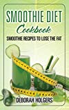 Smoothie Diet Cookbook: Smoothie Recipes to Lose the Fat weightloss shake Jan, 2021