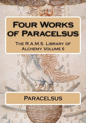 Four works of Paracelsus (The R.A.M.S. Library of Alchemy, Band 6)