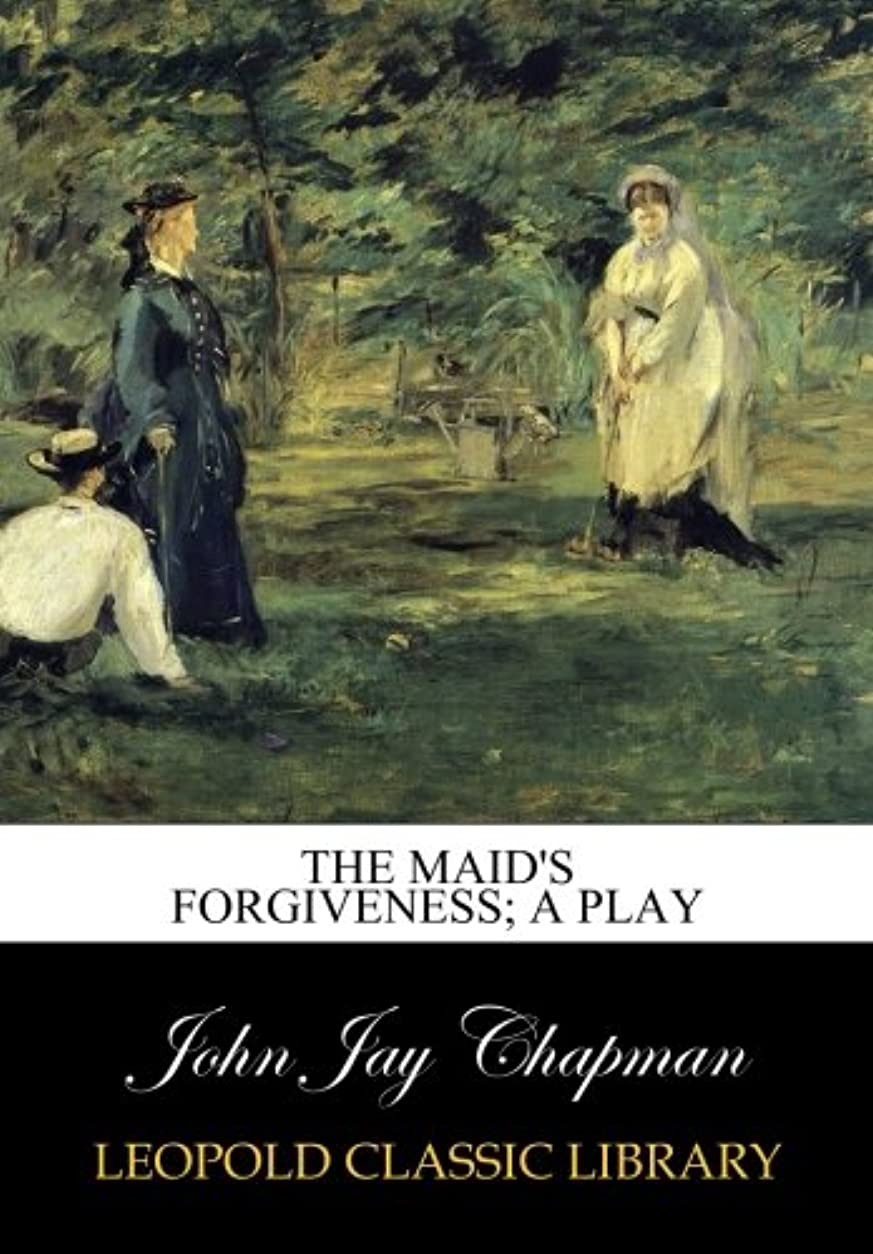 道徳の順応性アンドリューハリディThe maid's forgiveness; a play