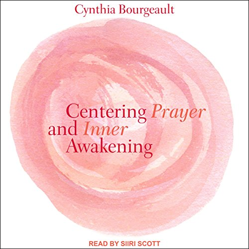 Centering Prayer and Inner Awakening                   By:                                                                                                                                 Cynthia Bourgeault                               Narrated by:                                                                                                                                 Siiri Scott                      Length: 6 hrs and 50 mins     12 ratings     Overall 4.8