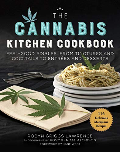 The Cannabis Kitchen Cookbook: Feel-Good Edibles, from Tinctures and Cocktails to Entrees and Desserts