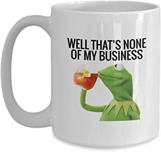 Witty Sarcastic Coffee Mug - Well That's None Of My Business - Funny Unique Joke Comedy Sarcasm Humor Creative Rude Salty Frog Sipping Tea