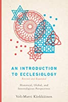 An Introduction to Ecclesiology: Historical, Global, and Interreligious Perspectives
