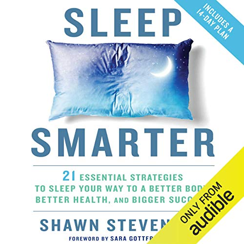 Sleep Smarter: 21 Essential Strategies to Sleep Your Way to a Better...