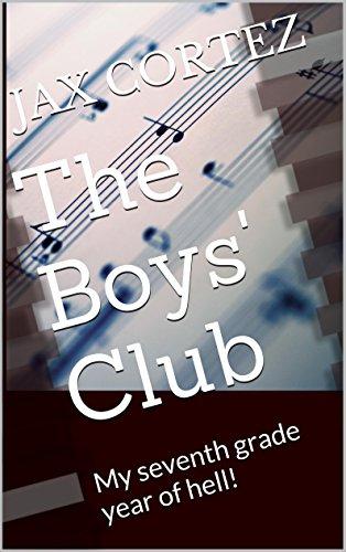 The Boys' Club: My seventh grade year of hell! (English Edition)