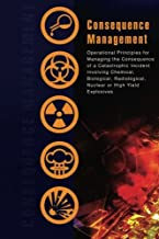 Consequence Management:  Operational Principles for Managing the Consequence of a Catastrophic Incident Involving Chemical, Biological, Radiological, Nuclear or High Yield Explosives