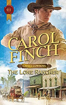 The Lone Rancher (Cahill Cowboys Book 2) by [Carol Finch]