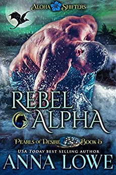 Rebel Alpha (Aloha Shifters: Pearls of Desire Book 5) by [Anna Lowe]