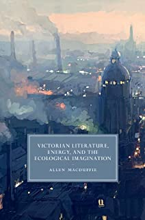 Victorian Literature, Energy, and the Ecological Imagination (Cambridge Studies in Nineteenth-Century Literature and Culture Book 93) (English Edition)