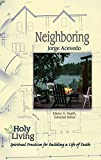 Holy Living: Neighboring: Spiritual Practices for Building a Life of Faith