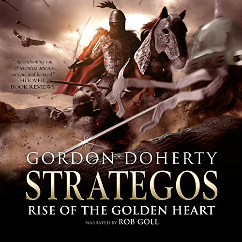 Rise of the Golden Heart     Strategos, Book 2              By:                                                                                                                                 Gordon Doherty                               Narrated by:                                                                                                                                 Rob Goll                      Length: 13 hrs and 19 mins     8 ratings     Overall 4.5