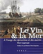 Le Vin et la Mer - A l'usage des épicuriens et des marins de Marc Lagrange