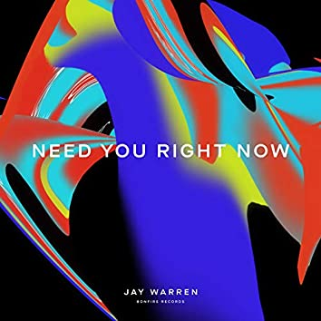 Need You Right Now