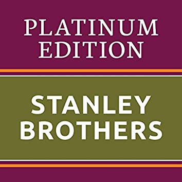 Stanley Brothers - Platinum Edition (The Greatest Hits Ever!)