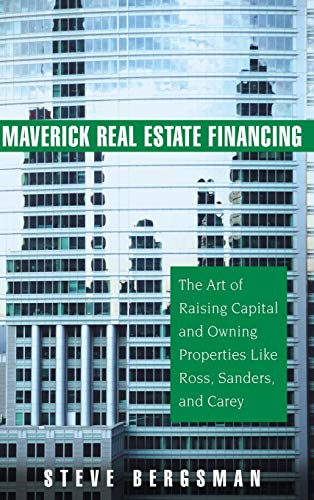 Download Maverick Real Estate Financing: The Art of Raising Capital and Owning Properties Like Ross, Sanders and Carey 0471745871