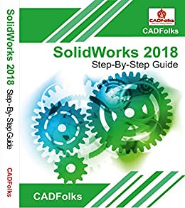SolidWorks 2018 Step-By-Step Guide: Part, Assembly, Drawings, Sheet Metal, & Surfacing by [CADFolks, Amit Bhatt]