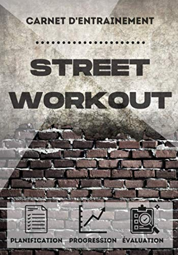 Carnet d'Entrainement Street Workout: Suivi Musculation | Format Pratique | Suivi sur 12 semaines pour une Progression Optimale ! Notez vos exercices et vos progrès.