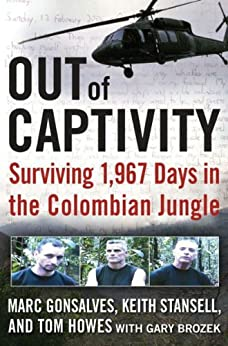 Out of Captivity: Surviving 1,967 Days in the Colombian Jungle by [Marc Gonsalves, Tom Howes, Keith Stansell, Gary Brozek]